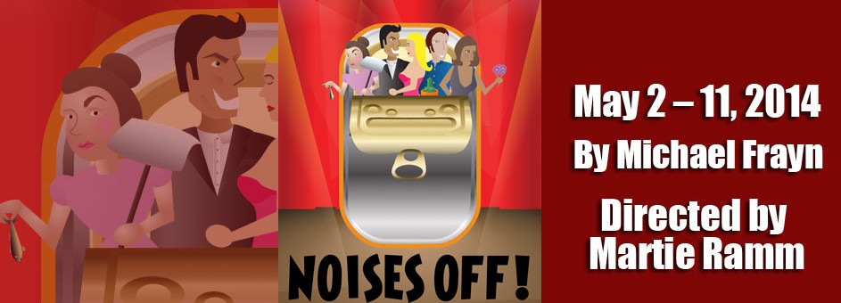 NOISES OFF – May 2 – 11, 2014