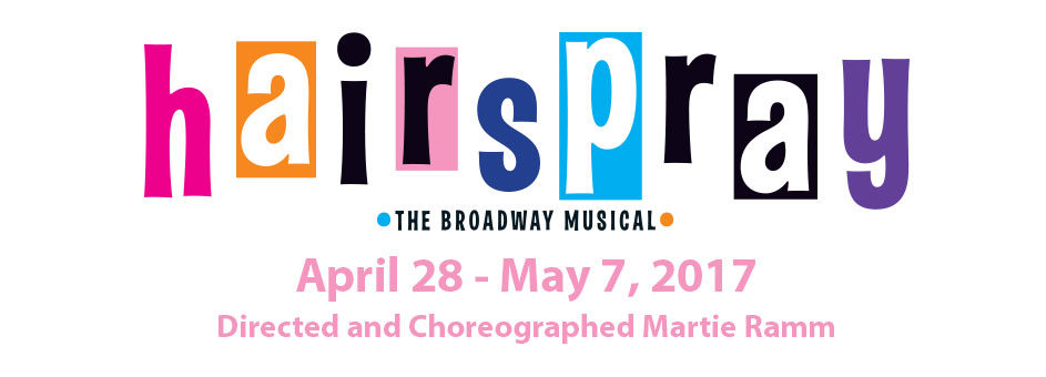 HAIRSPRAY, The Broadway Musical – April 28 – May 7, 2017