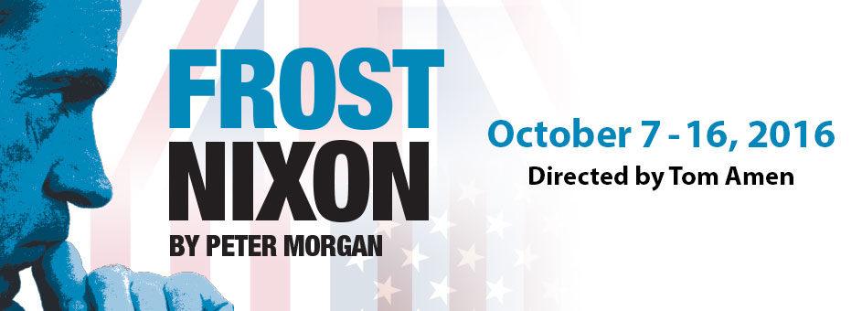 Frost/Nixon – October 7 – 16, 2016