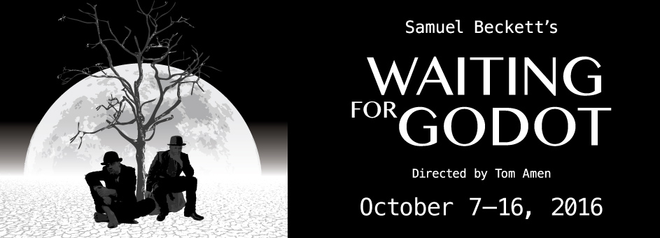 Waiting For Godot  – October 7 – 16, 2016