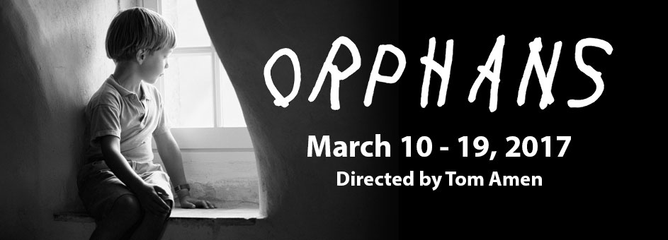 ORPHANS – March 10 – 19, 2017