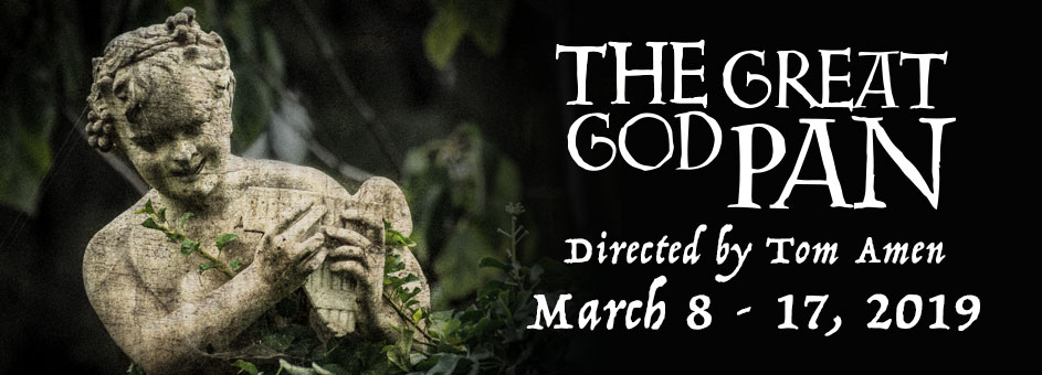 The Great God Pan – March 8 – 17, 2019