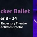 The Nutcracker Ballet – Dec 8-24